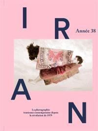 Iran, année 38 : la photographie iranienne contemporaine depuis la révolution de 1979