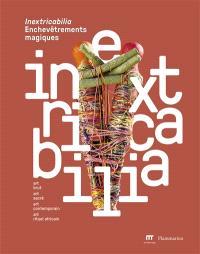 Inextricabilia, enchevêtrements magiques : art brut, art sacré, art contemporain, art rituel africain