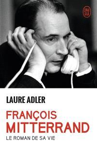 François Mitterrand : le roman de sa vie