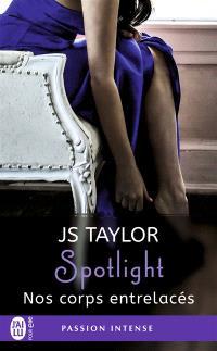 Spotlight. Volume 4, Nos corps entrelacés