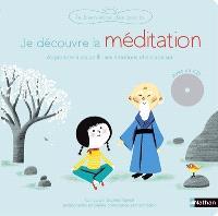 Je découvre la méditation : avec des exercices guidés pour apprendre à accueillir tes émotions et à développer ton attention