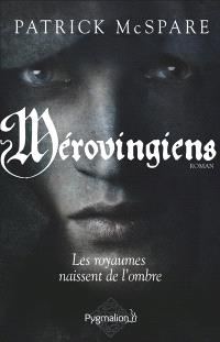 Mérovingiens : les royaumes naissent de l'ombre