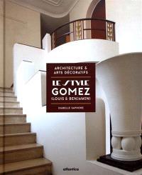 Le style Gomez, Louis & Benjamin : architecture & arts décoratifs