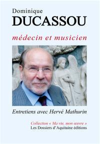 Dominique Ducassou : médecin et musicien : entretiens avec Hervé Mathurin