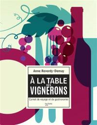 A la table des vignerons : carnet de voyage et de gastronomie