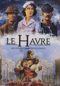 Le Havre. Volume 2, Des années sombres aux géants : de 1800 à nos jours