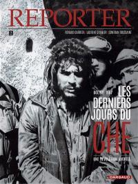 Reporter. Volume 2, Les derniers jours du Che : une révolution avortée : Bolivie 1967