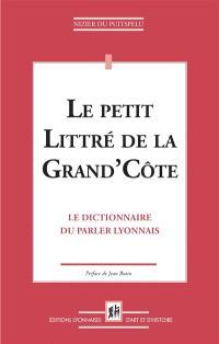 Le petit Littré de la Grand'Côte : le dictionnaire du parler lyonnais