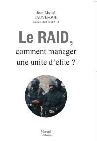 Le Raid, comment manager une unité d'élite ?