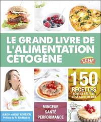 Le grand livre de l'alimentation cétogène : 150 recettes pour se régaler et se faire du bien : minceur, santé, performance