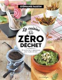 La cuisine zéro déchet : 40 recettes bio et végétariennes pour ne plus rien jeter