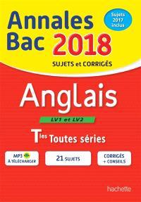 Anglais LV1 et LV2 terminales toutes séries : annales bac 2018 : sujets et corrigés, sujets 2017 inclus
