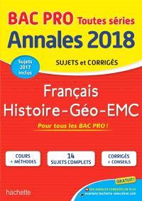 Français, histoire géo, EMC, bac pro toutes séries : annales 2018 : sujets et corrigés, sujets 2017 inclus