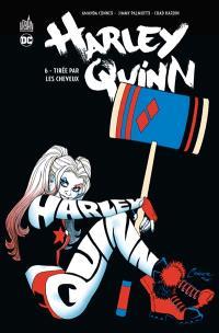 Harley Quinn. Volume 6, Tirée par les cheveux