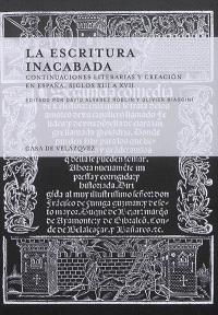 La escritura inacabada : continuaciones literarias y creacion en Espana : siglos XIII a XVII
