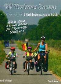 Vél'horizons Europe : 5.200 kilomètres à vélo en famille : de la Loire à la mer Noire par l'EuroVélo, route n° 6