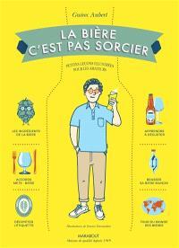 La bière, c'est pas sorcier : petites leçons illustrées pour les amateurs