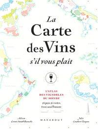 La carte des vins s'il vous plaît : l'atlas des vignobles du monde : 56 pays, 92 cartes, 8.000 ans d'histoire