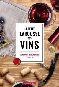 Le petit Larousse des vins : découvrir, reconnaître, déguster