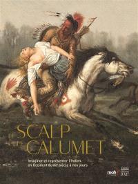 Le scalp et le calumet : imaginer et représenter l'Indien en Occident du XVIe à nos jours