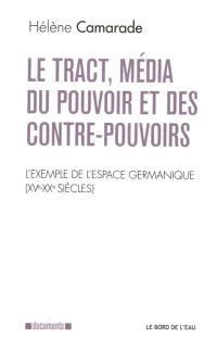 Le tract, média du pouvoir et des contre-pouvoirs : l'exemple de l'espace germanique (XVe-XXe siècles)