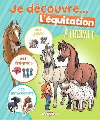Je découvre... l'équitation : A cheval ! : des jeux, des énigmes, des autocollants