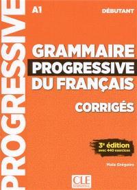 Grammaire progressive du français, corrigés : A1 débutant : avec 440 exercices
