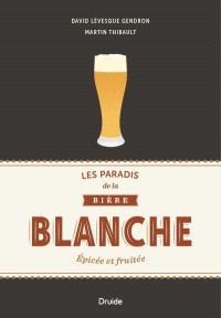 Les paradis de la bière blanche  : épicée et fruitée