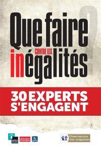 Que faire contre les inégalités ? : 30 experts s'engagent