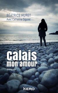 Calais mon amour : Témoignage