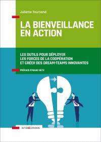 La bienveillance en action : les outils pour déployer les forces de la coopération et créer des dream-teams innovantes