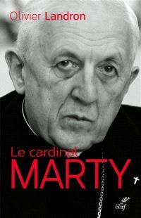 Le cardinal Marty : 1904-1994 : la force tranquille