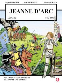 Jeanne d'Arc, v. 6 janvier 1412-30 mai 1431 : la Pucelle : de la paysanne de Domrémy à la sainte universelle