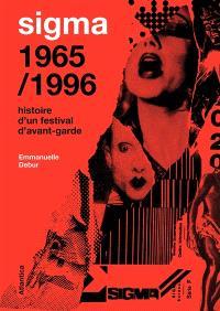 Sigma 1965-1996 : histoire d'un festival d'avant-garde