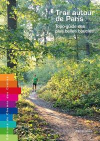 Trail autour de Paris : topo-guide des plus belles boucles