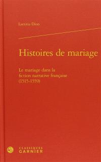 Histoires de mariage : le mariage dans la fiction narrative française (1515-1559)