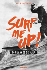 Surf me up ! : 90 nuances de surf