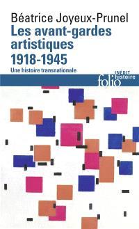 Les avant-gardes artistiques : une histoire transnationale. Volume 2, 1918-1945