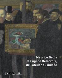 Maurice Denis et Eugène Delacroix, de l'atelier au musée
