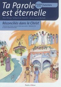 Ta parole est éternelle : réconciliés dans le Christ : deuxième année, catéchiste