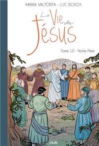 La vie de Jésus. Volume 10, Notre Père