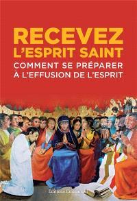 Recevez l'Esprit-Saint : comment se préparer à l'effusion de l'Esprit