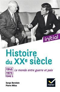 Histoire du XXe siècle. Volume 2, 1945-1973, le monde entre guerre et paix