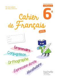 Cahier de français 6e, cycle 3 : nouveau programme