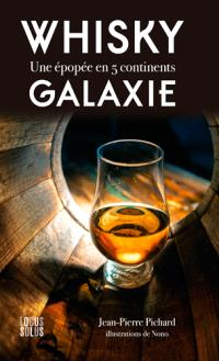 Whisky galaxie : une épopée en 5 continents