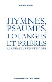 Hymnes, psaumes, louanges et prières au Créateur de l'Univers