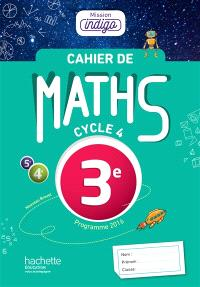 Cahier de maths 3e, cycle 4 : programme 2016, nouveau brevet