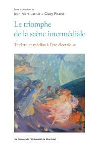 Le triomphe de la scène intermédiale  : théâtre et médias à l'ère électrique