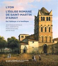 L'église romane de Saint-Martin d'Ainay, Lyon : de l'abbaye à la basilique