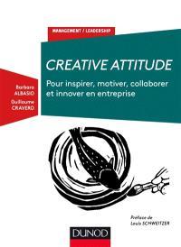 Creative attitude : pour inspirer, motiver, collaborer et innover en entreprise